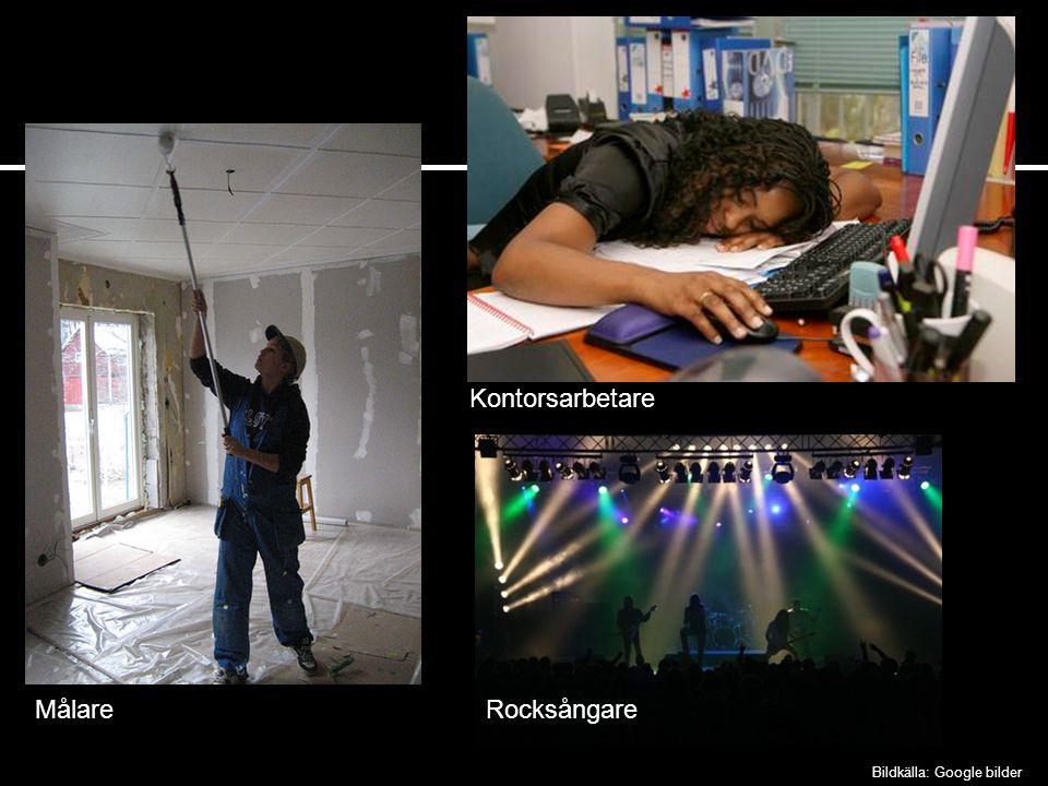 Kontorsarbetare Målare Rocksångare Bildkälla: Google bilder