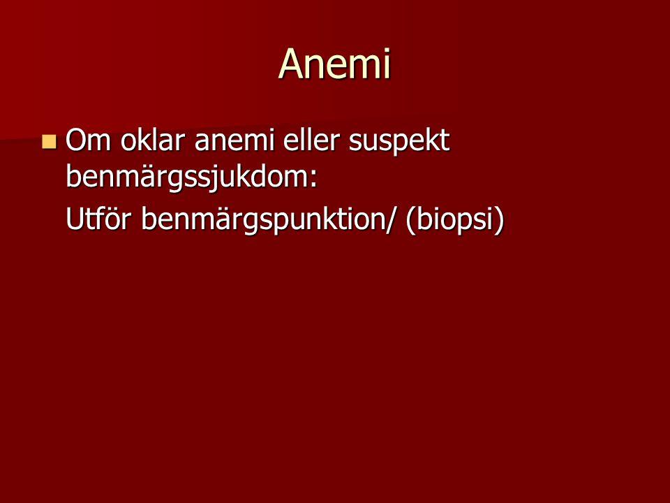 Anemi Om oklar anemi eller suspekt benmärgssjukdom: