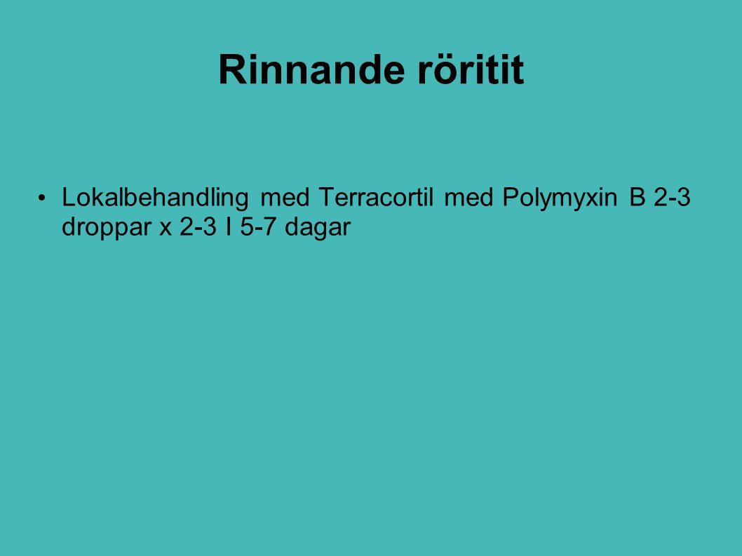 Rinnande röritit Lokalbehandling med Terracortil med Polymyxin B 2-3 droppar x 2-3 I 5-7 dagar