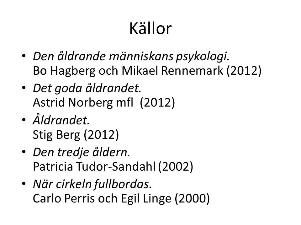 Källor Den åldrande människans psykologi. Bo Hagberg och Mikael Rennemark (2012) Det goda åldrandet. Astrid Norberg mfl (2012)