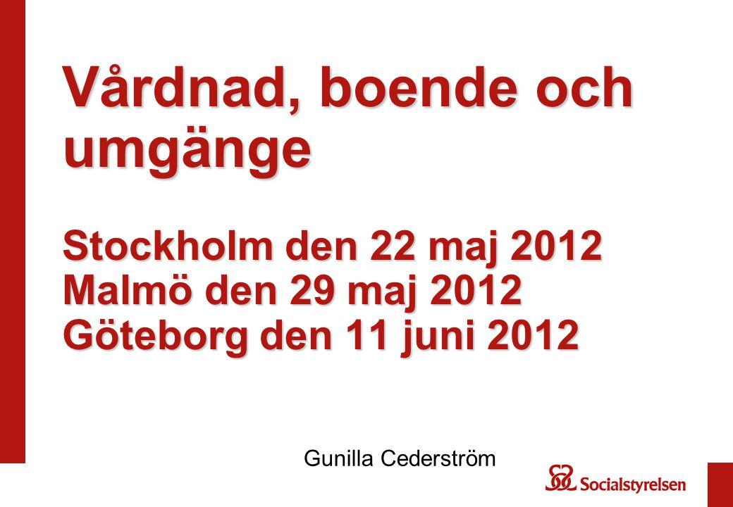 Vårdnad, boende och umgänge Stockholm den 22 maj 2012 Malmö den 29 maj 2012 Göteborg den 11 juni 2012