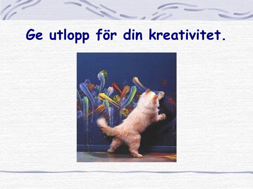 Ge utlopp för din kreativitet.