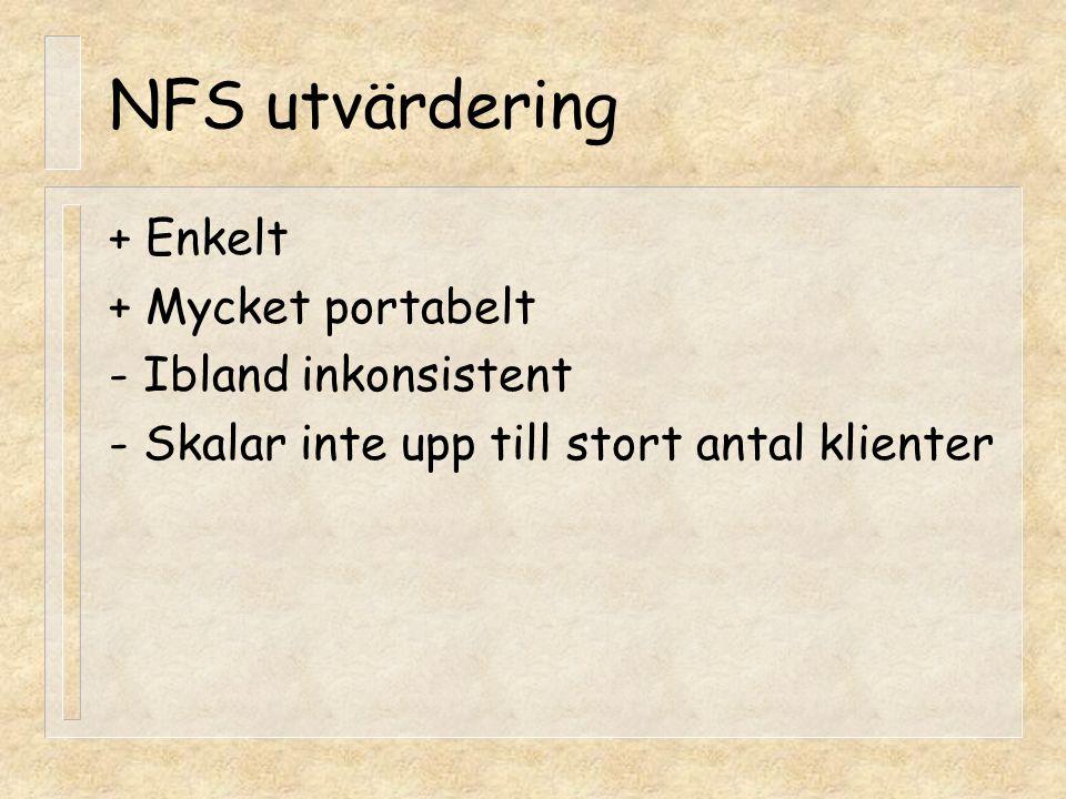 NFS utvärdering + Enkelt + Mycket portabelt - Ibland inkonsistent