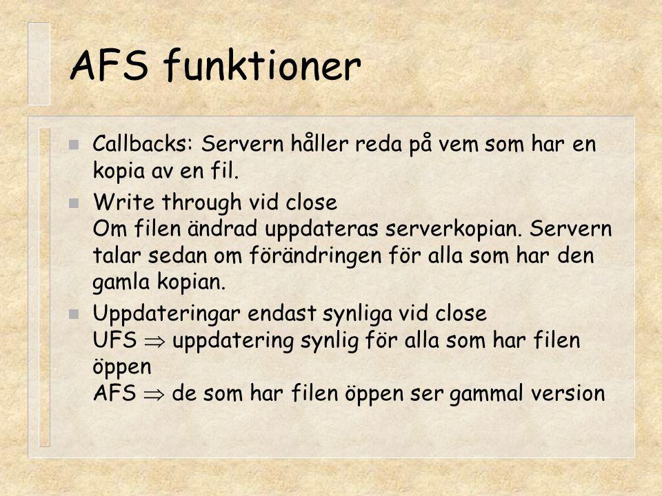 AFS funktioner Callbacks: Servern håller reda på vem som har en kopia av en fil.