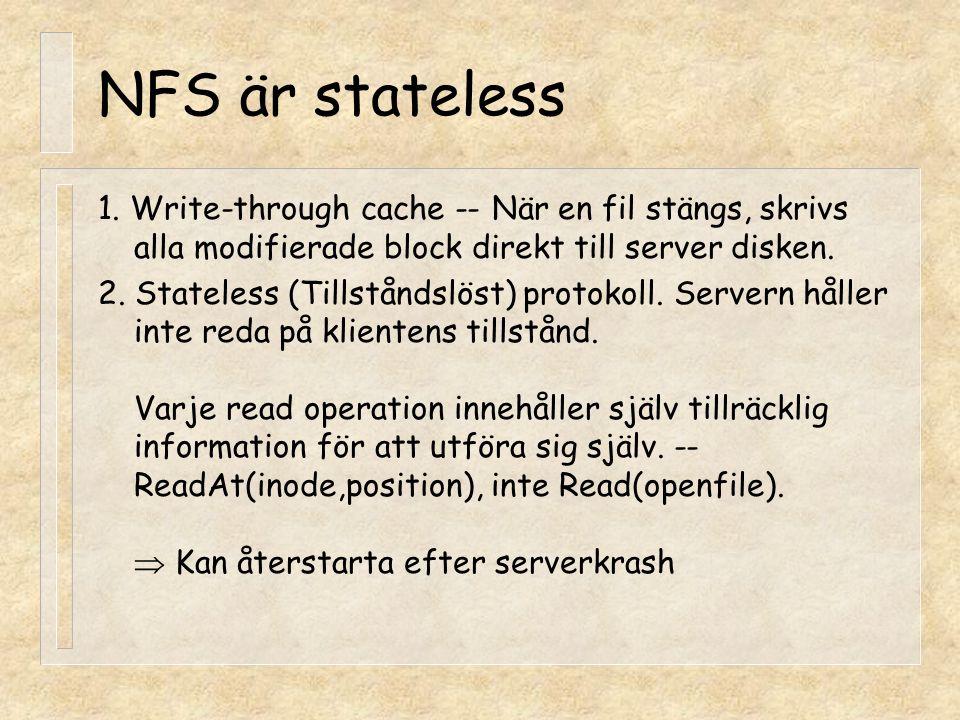 NFS är stateless 1. Write-through cache -- När en fil stängs, skrivs alla modifierade block direkt till server disken.
