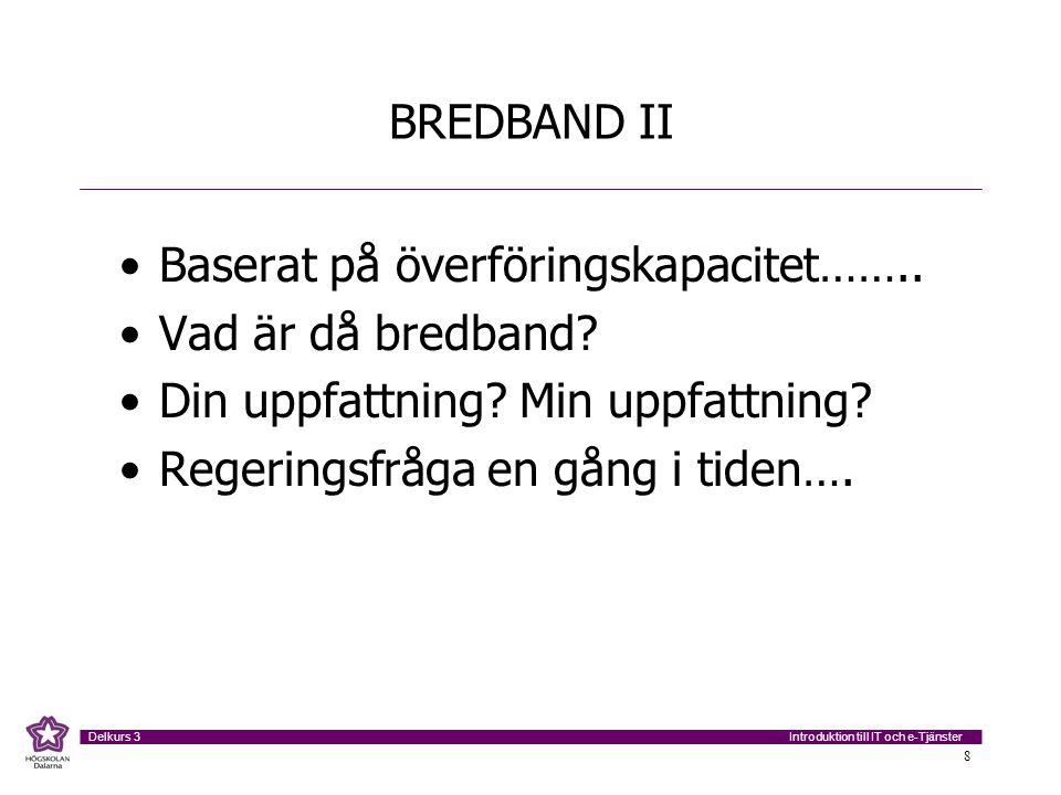 BREDBAND II Baserat på överföringskapacitet…….. Vad är då bredband Din uppfattning Min uppfattning