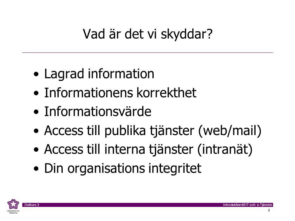 Vad är det vi skyddar Lagrad information. Informationens korrekthet. Informationsvärde. Access till publika tjänster (web/mail)