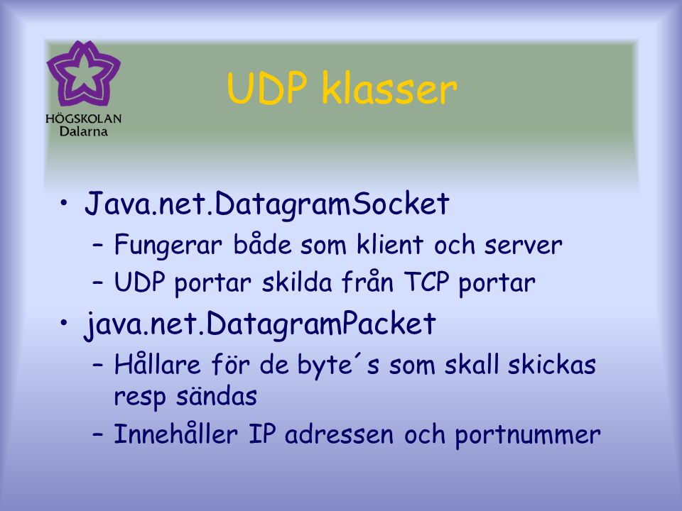 UDP klasser Java.net.DatagramSocket java.net.DatagramPacket