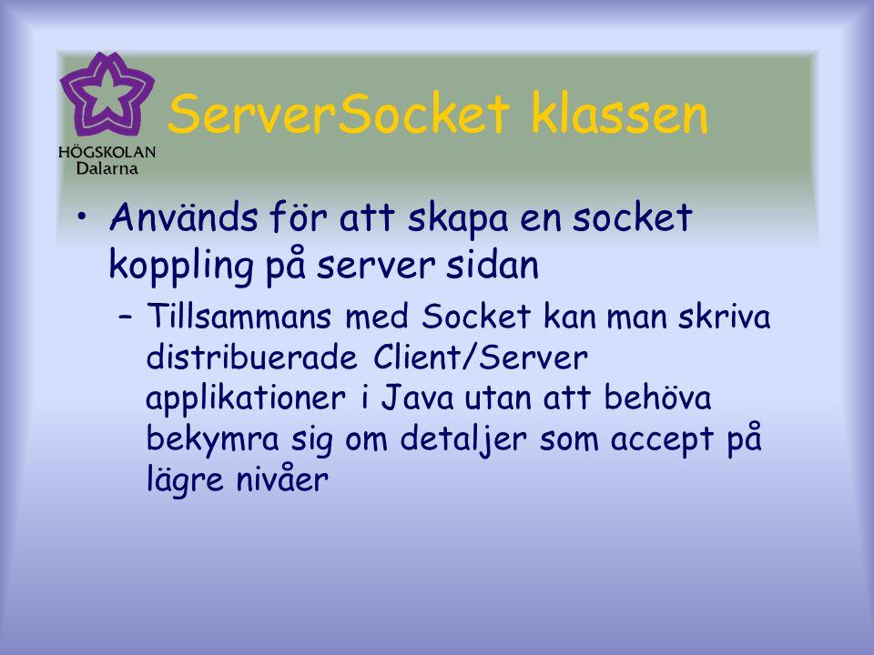 ServerSocket klassen Används för att skapa en socket koppling på server sidan.