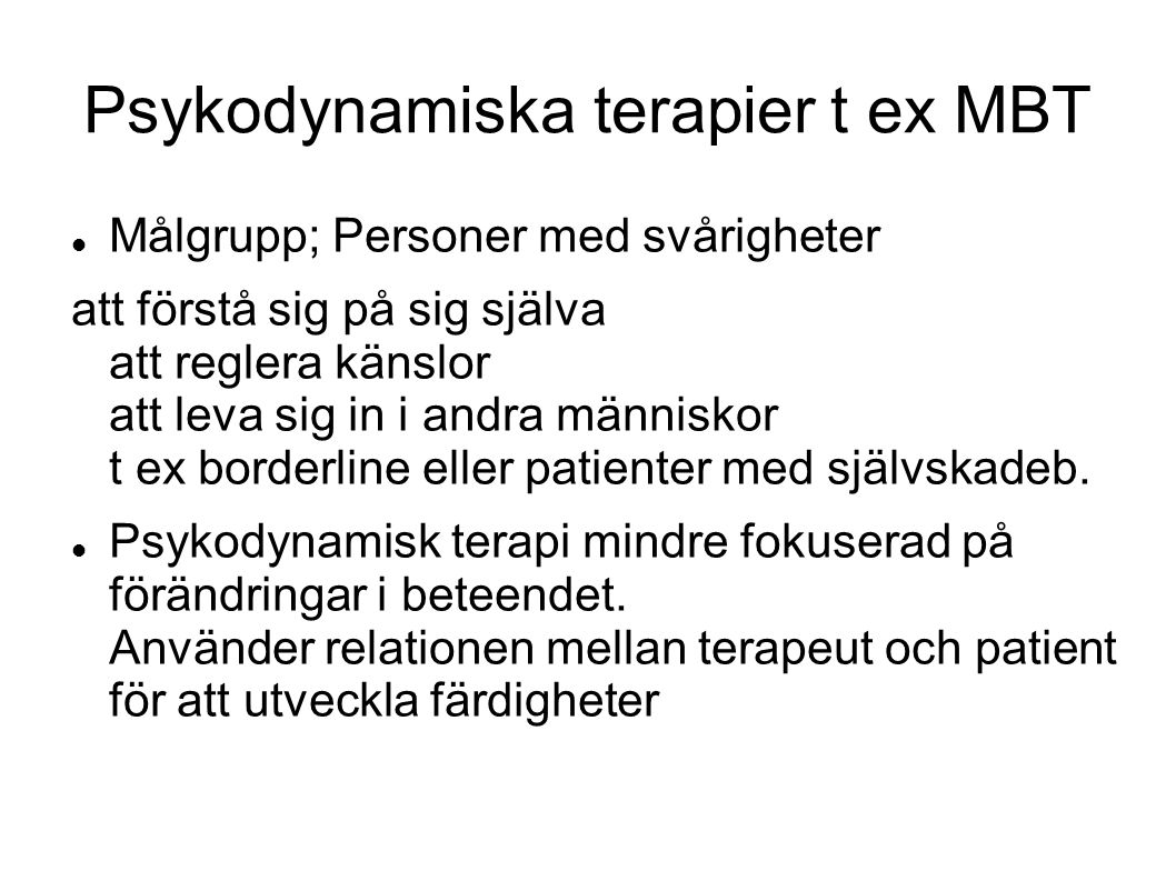 Psykodynamiska terapier t ex MBT