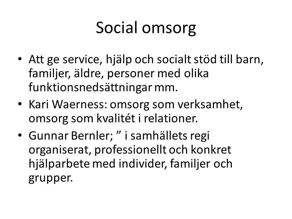 Social omsorg Att ge service, hjälp och socialt stöd till barn, familjer, äldre, personer med olika funktionsnedsättningar mm.