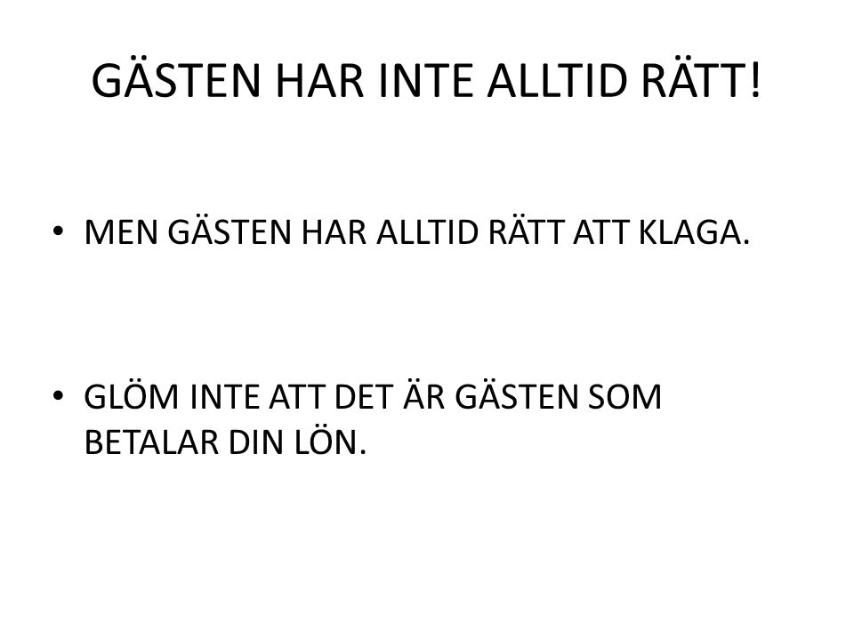 GÄSTEN HAR INTE ALLTID RÄTT!