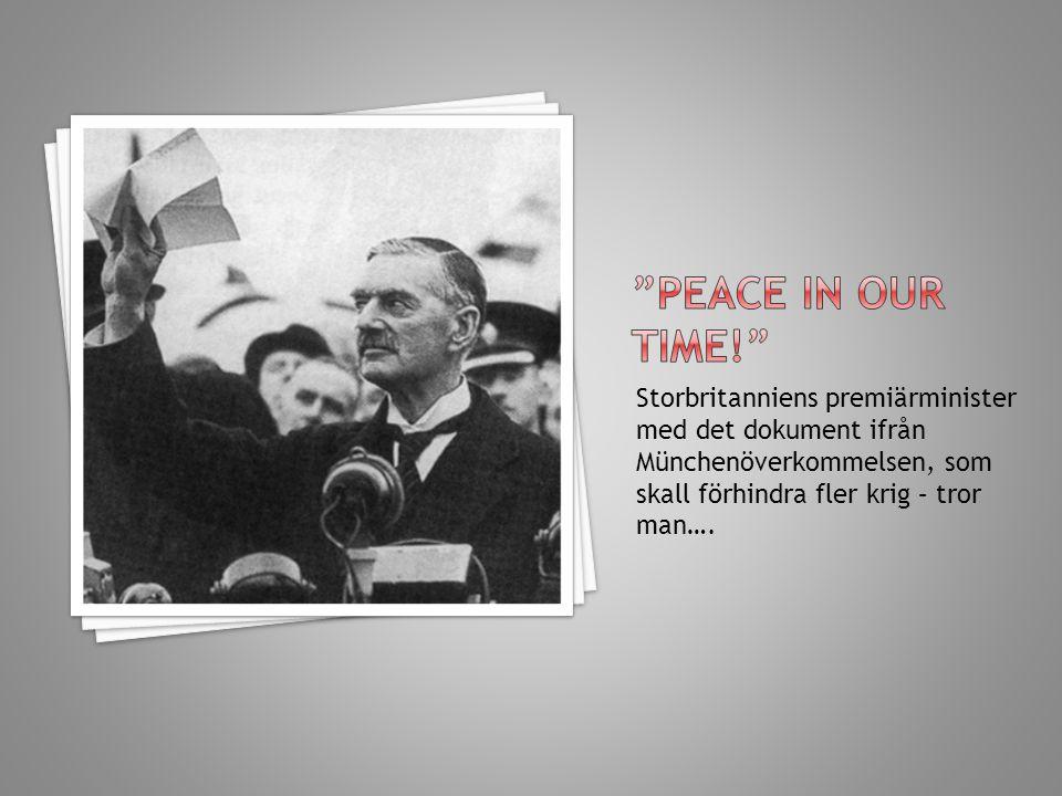 peace in our time! Storbritanniens premiärminister med det dokument ifrån Münchenöverkommelsen, som skall förhindra fler krig – tror man….