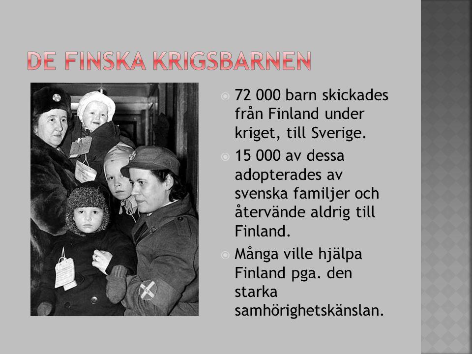 De finska krigsbarnen 72 000 barn skickades från Finland under kriget, till Sverige.