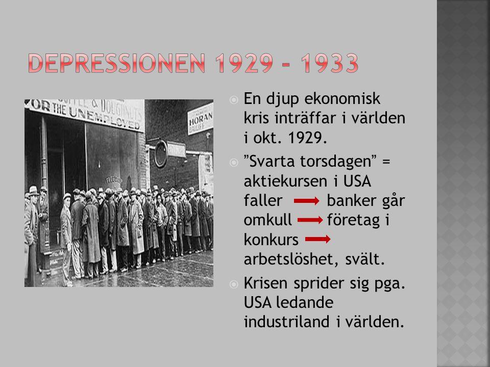 Depressionen 1929 - 1933 En djup ekonomisk kris inträffar i världen i okt. 1929.