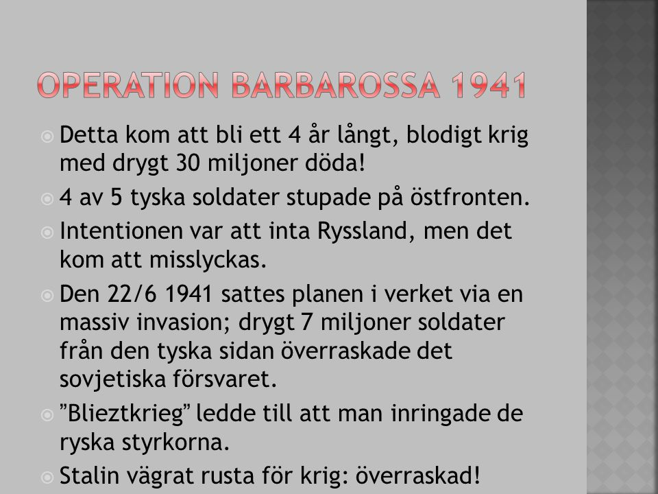 Operation barbarossa 1941 Detta kom att bli ett 4 år långt, blodigt krig med drygt 30 miljoner döda!