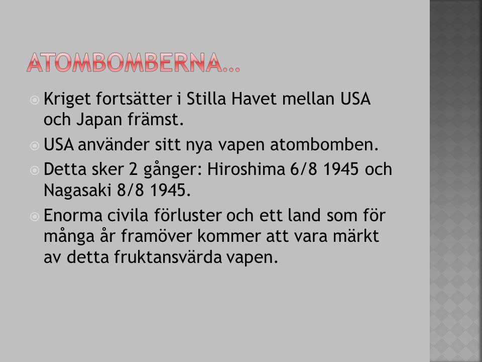 Atombomberna… Kriget fortsätter i Stilla Havet mellan USA och Japan främst. USA använder sitt nya vapen atombomben.