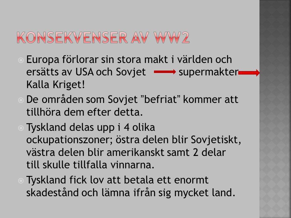 Konsekvenser av WW2 Europa förlorar sin stora makt i världen och ersätts av USA och Sovjet supermakter Kalla Kriget!
