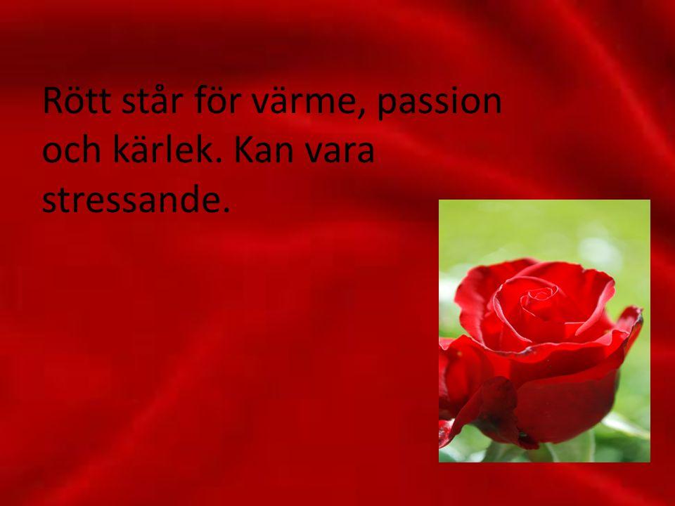 Rött står för värme, passion och kärlek. Kan vara stressande.