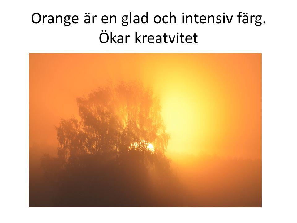 Orange är en glad och intensiv färg. Ökar kreatvitet