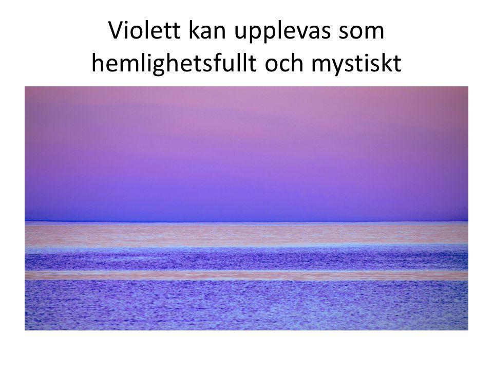 Violett kan upplevas som hemlighetsfullt och mystiskt
