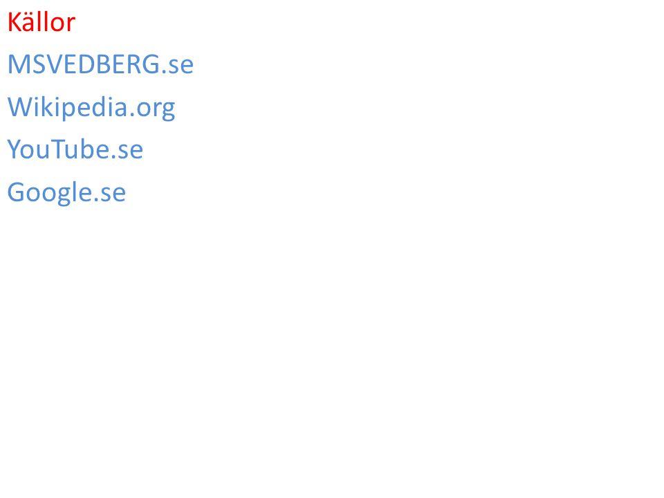 Källor MSVEDBERG.se Wikipedia.org YouTube.se Google.se