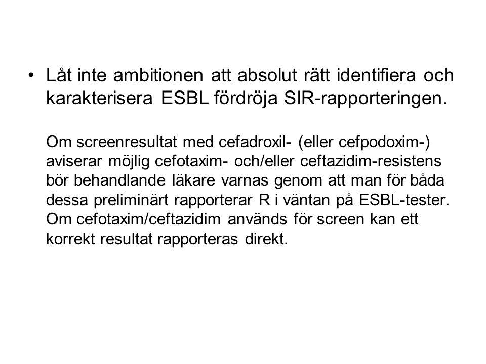 Låt inte ambitionen att absolut rätt identifiera och karakterisera ESBL fördröja SIR-rapporteringen.