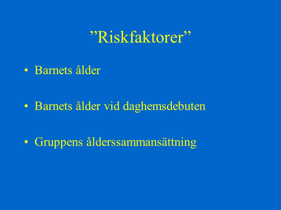 Riskfaktorer Barnets ålder Barnets ålder vid daghemsdebuten