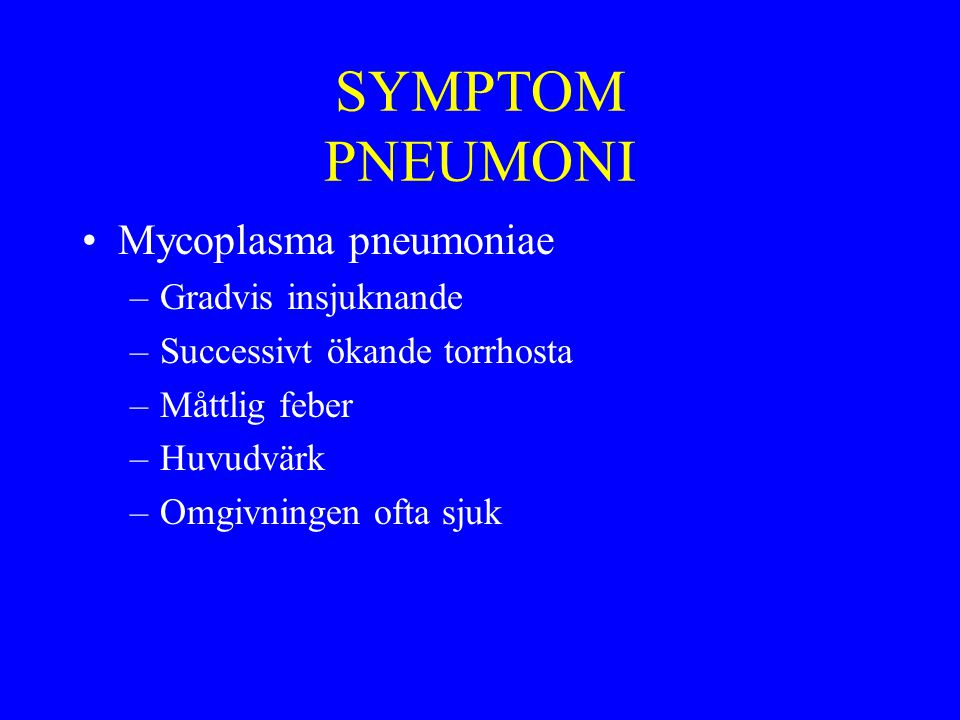 SYMPTOM PNEUMONI Mycoplasma pneumoniae Gradvis insjuknande