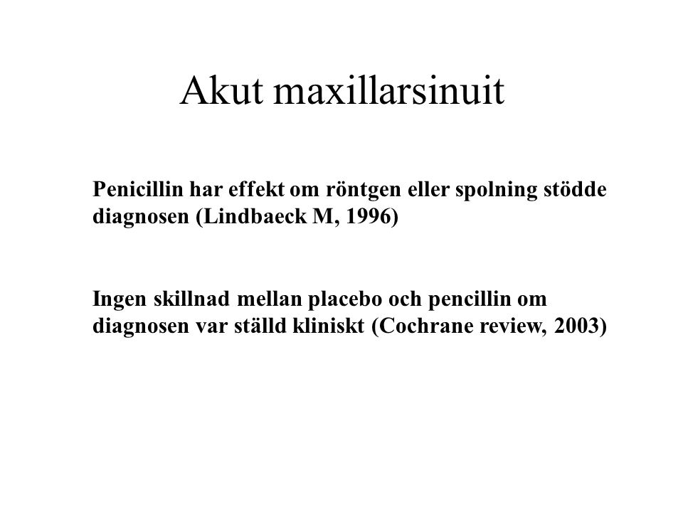 Akut maxillarsinuit Penicillin har effekt om röntgen eller spolning stödde diagnosen (Lindbaeck M, 1996)