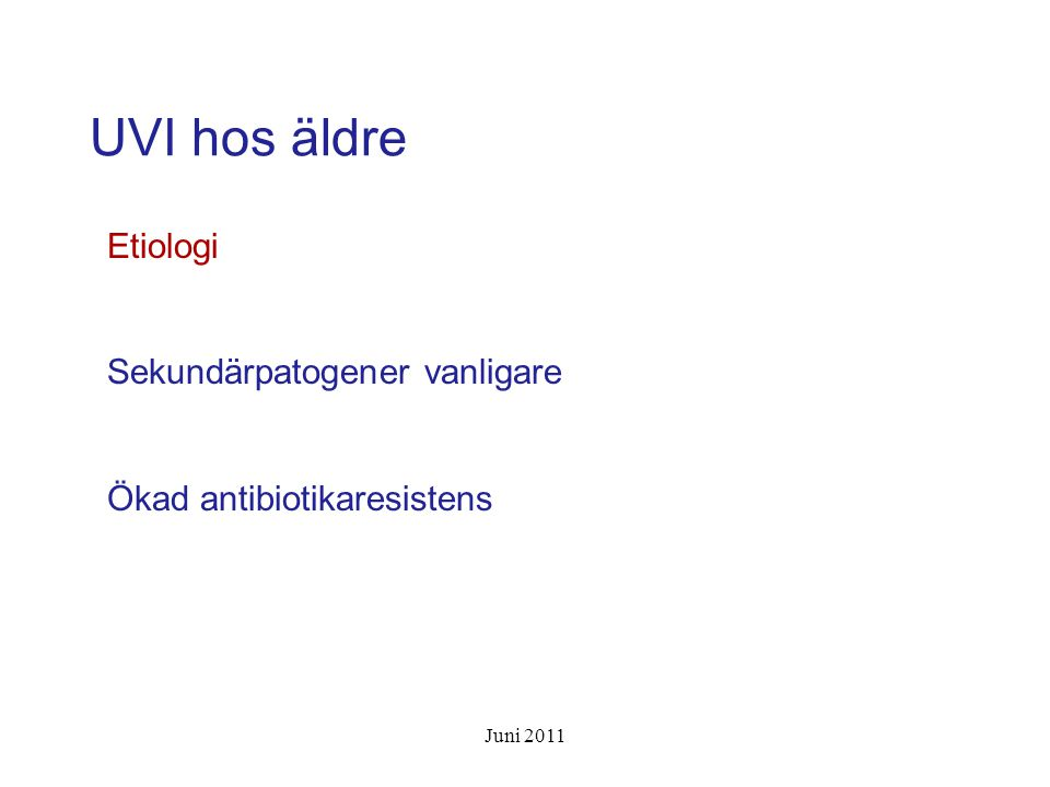 UVI hos äldre Etiologi Sekundärpatogener vanligare