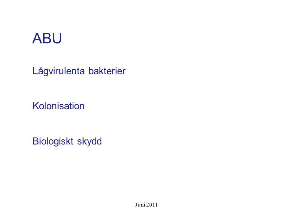 ABU Lågvirulenta bakterier Kolonisation Biologiskt skydd Juni 2011