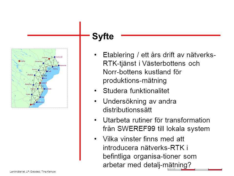Syfte Etablering / ett års drift av nätverks-RTK-tjänst i Västerbottens och Norr-bottens kustland för produktions-mätning.