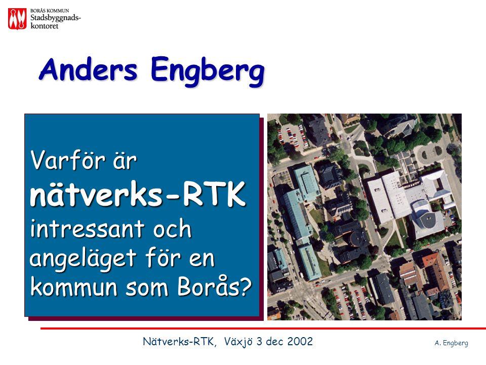 Anders Engberg Varför är nätverks-RTK intressant och angeläget för en kommun som Borås.
