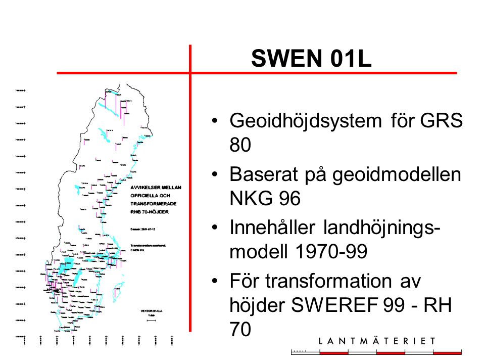SWEN 01L Geoidhöjdsystem för GRS 80 Baserat på geoidmodellen NKG 96