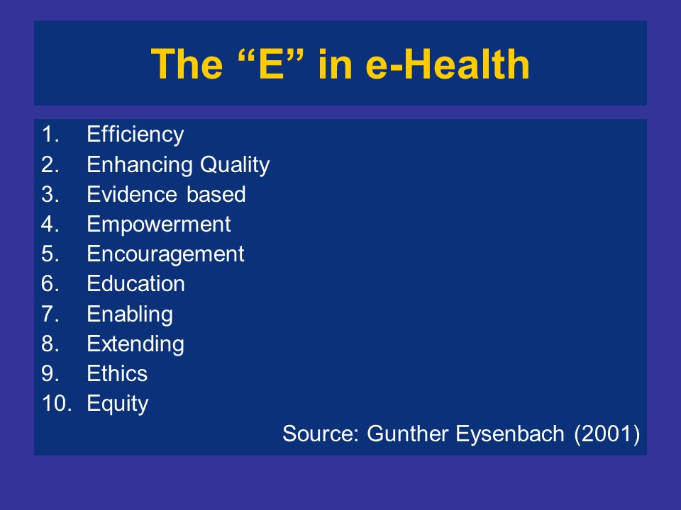 The E in e-Health Efficiency Enhancing Quality Evidence based