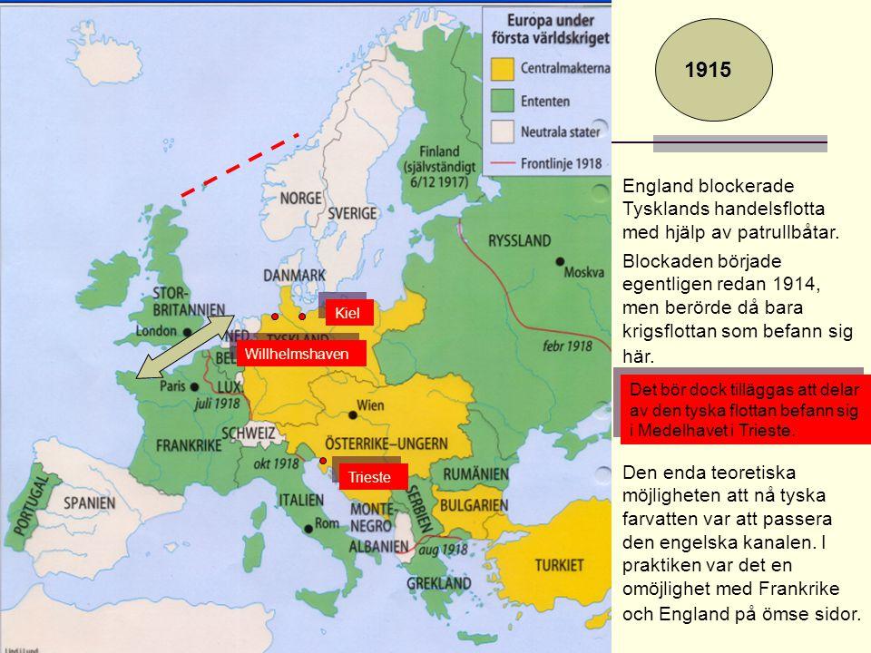 1915 England blockerade Tysklands handelsflotta med hjälp av patrullbåtar.