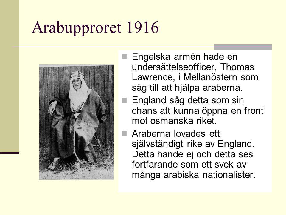 Arabupproret 1916 Engelska armén hade en undersättelseofficer, Thomas Lawrence, i Mellanöstern som såg till att hjälpa araberna.