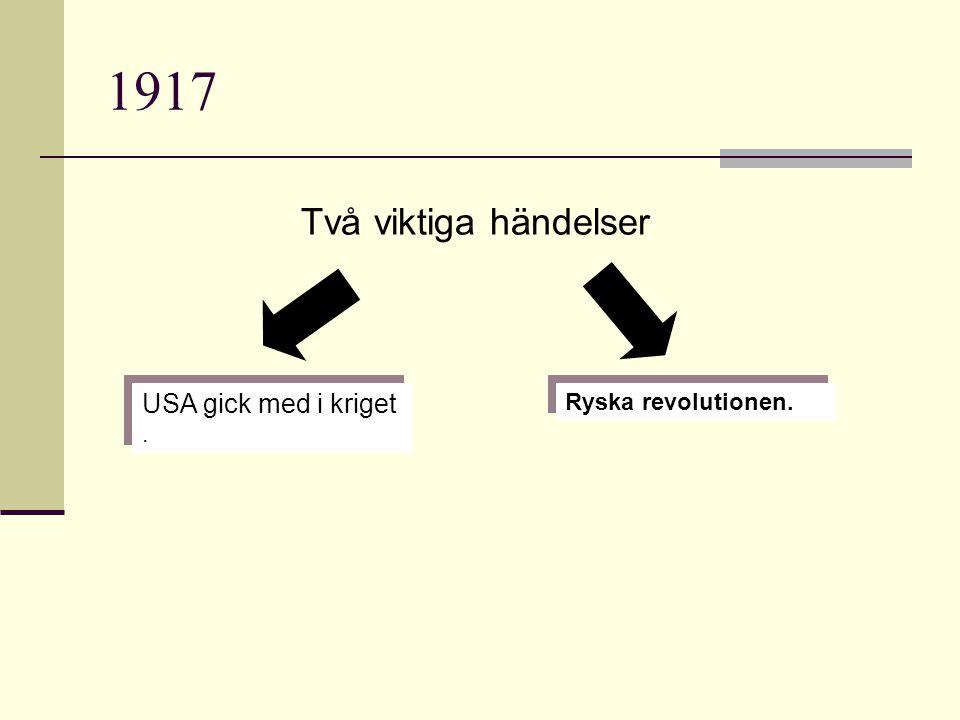 1917 Två viktiga händelser USA gick med i kriget . Ryska revolutionen.