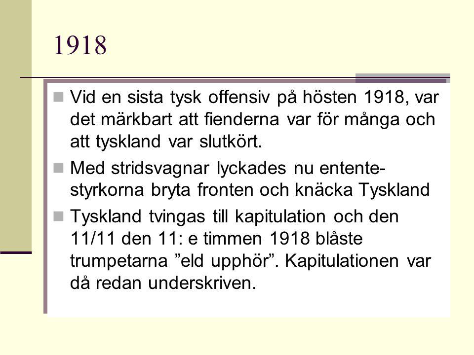 1918 Vid en sista tysk offensiv på hösten 1918, var det märkbart att fienderna var för många och att tyskland var slutkört.