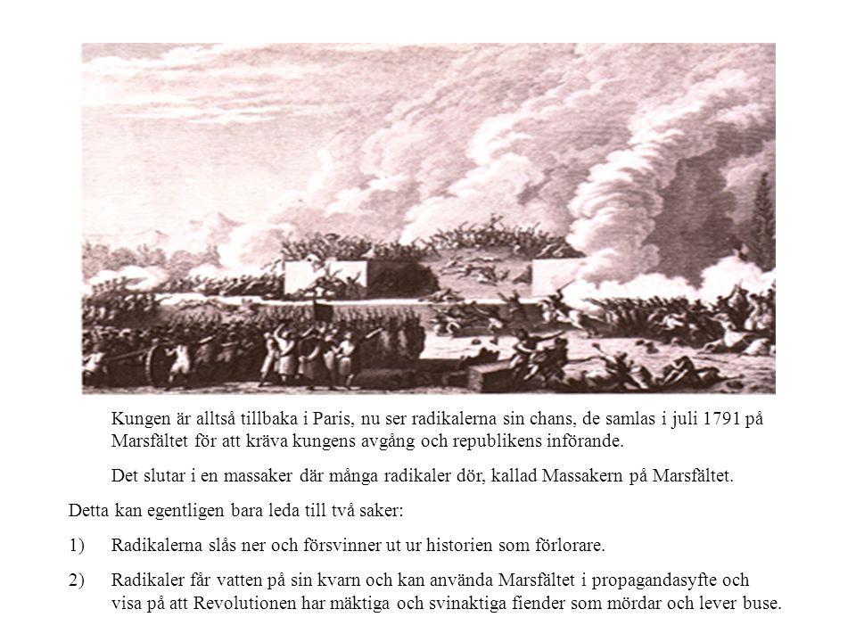 Kungen är alltså tillbaka i Paris, nu ser radikalerna sin chans, de samlas i juli 1791 på Marsfältet för att kräva kungens avgång och republikens införande.
