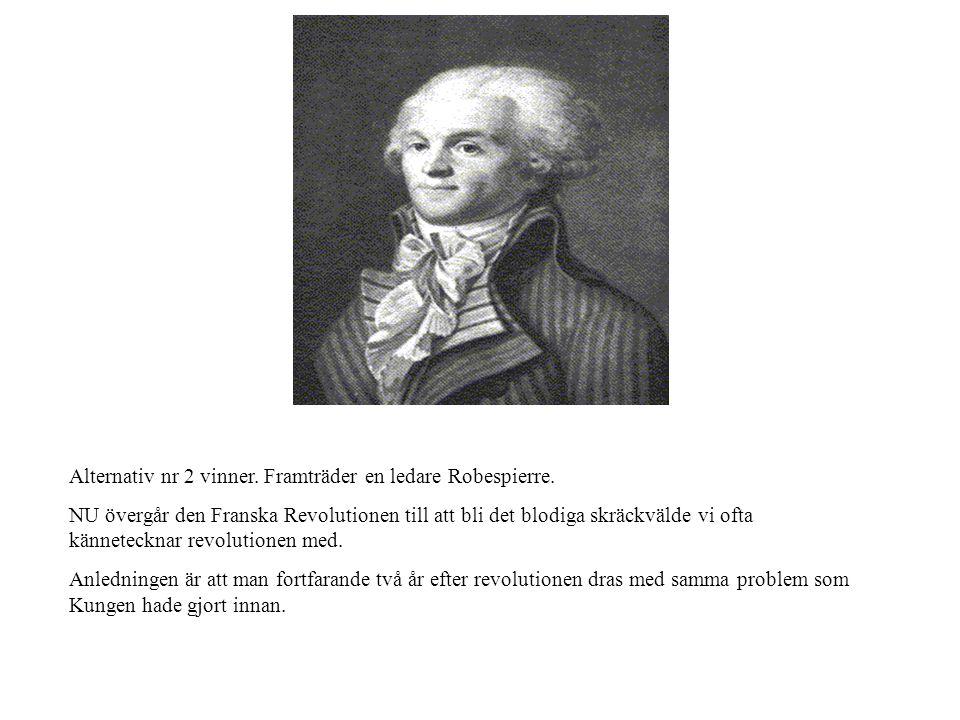 Alternativ nr 2 vinner. Framträder en ledare Robespierre.
