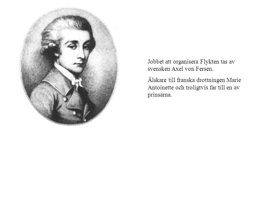 Jobbet att organisera Flykten tas av svensken Axel von Fersen.