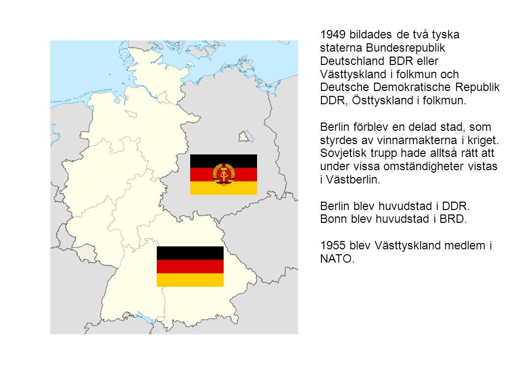 1949 bildades de två tyska staterna Bundesrepublik Deutschland BDR eller Västtyskland i folkmun och Deutsche Demokratische Republik DDR, Östtyskland i folkmun.