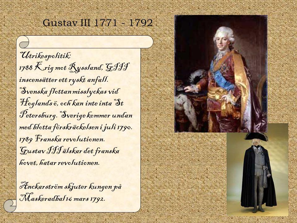 Gustav III 1771 - 1792 Utrikespolitik: 1788 Krig mot Ryssland, GIII inscensätter ett ryskt anfall.