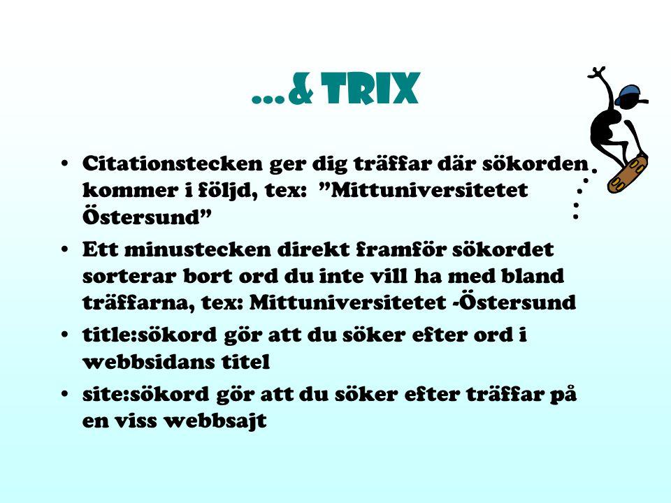 …& trix Citationstecken ger dig träffar där sökorden kommer i följd, tex: Mittuniversitetet Östersund