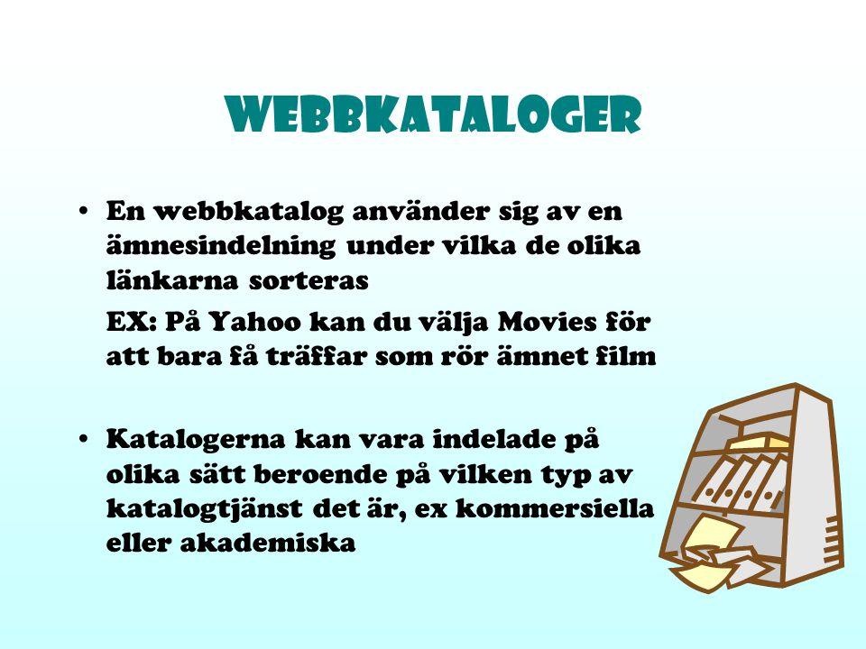WEBBKATALOGER En webbkatalog använder sig av en ämnesindelning under vilka de olika länkarna sorteras.