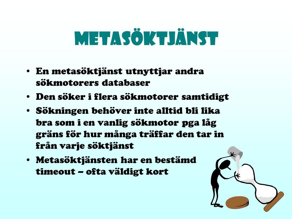 Metasöktjänst En metasöktjänst utnyttjar andra sökmotorers databaser