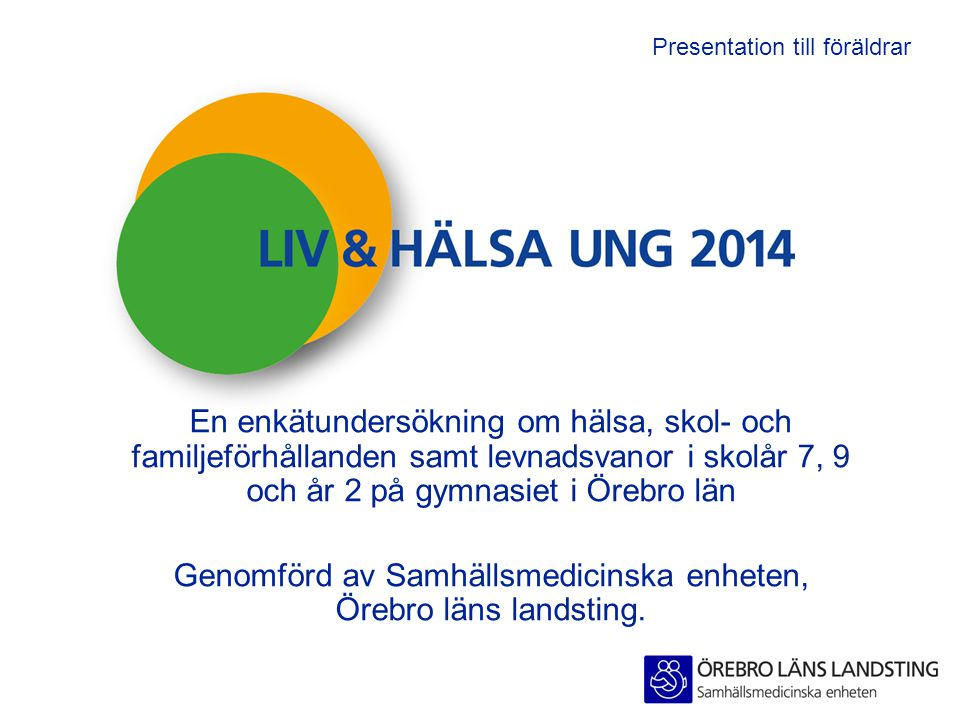 Genomförd av Samhällsmedicinska enheten, Örebro läns landsting.