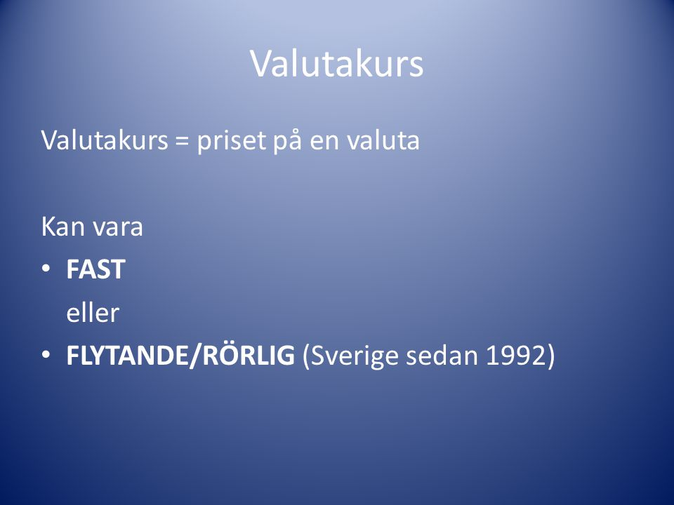 Valutakurs Valutakurs = priset på en valuta Kan vara FAST eller